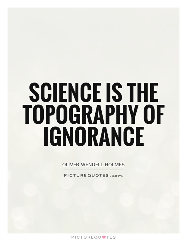 Science is the topography of ignorance Picture Quote #1