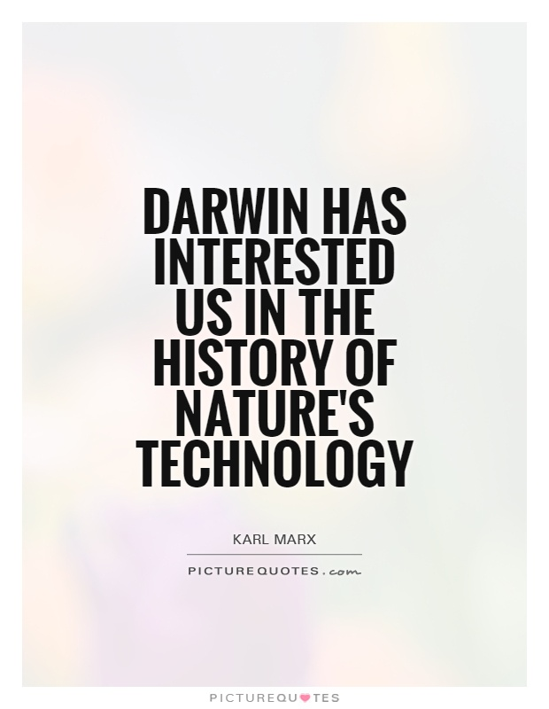 Darwin has interested us in the history of nature's technology Picture Quote #1