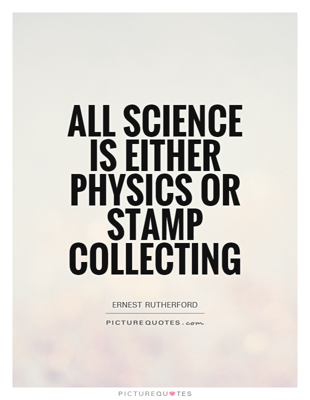 All science is either physics or stamp collecting Picture Quote #1
