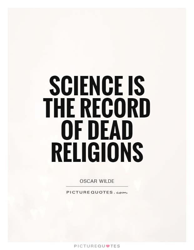 Science is the record of dead religions Picture Quote #1