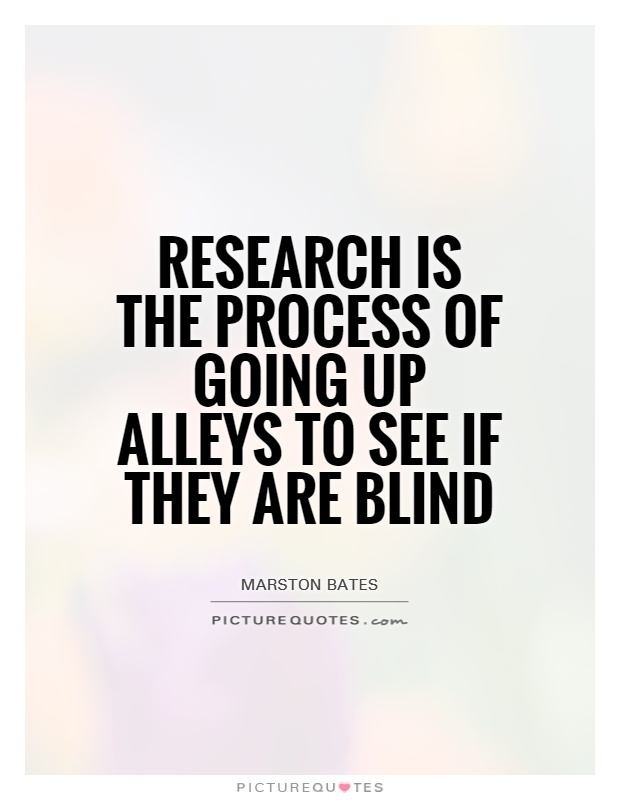 Research is the process of going up alleys to see if they are blind Picture Quote #1