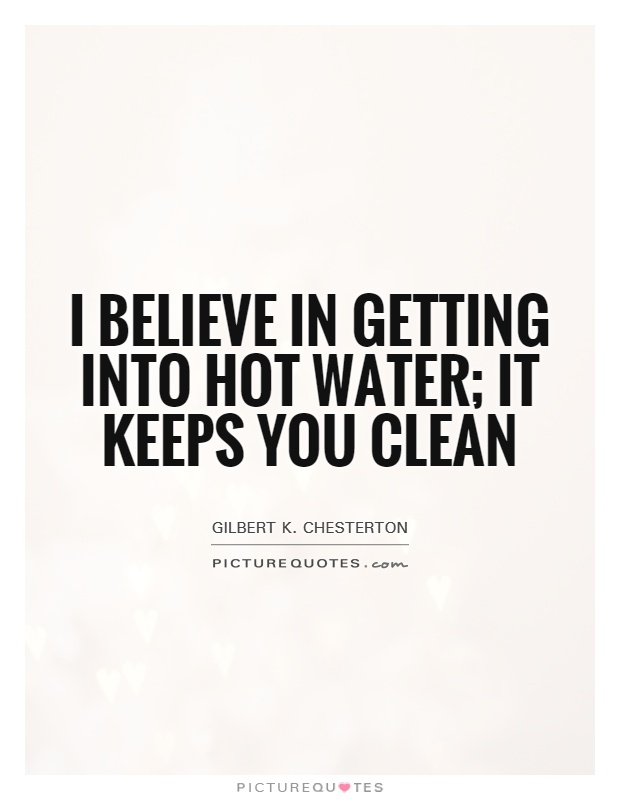 I believe in getting into hot water; it keeps you clean Picture Quote #1