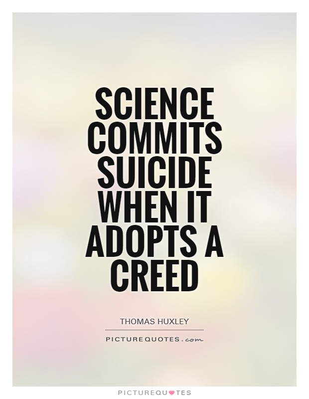 Science commits suicide when it adopts a creed Picture Quote #1
