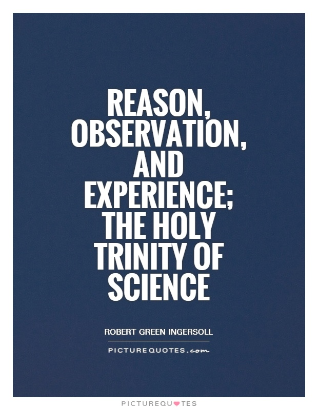 Reason, observation, and experience; the holy trinity of science Picture Quote #1