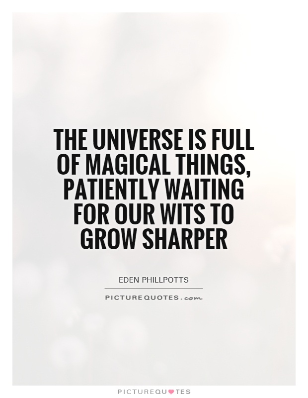 The universe is full of magical things, patiently waiting for our wits to grow sharper Picture Quote #1