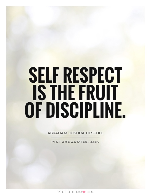Self respect is the fruit of discipline Picture Quote #1