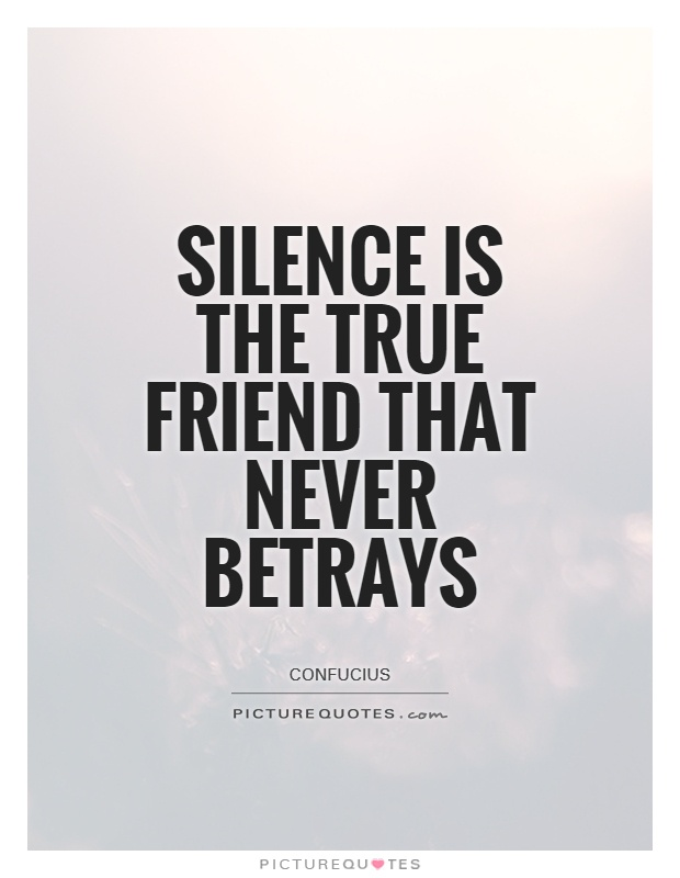 Silence is the true friend that never betrays Picture Quote #1