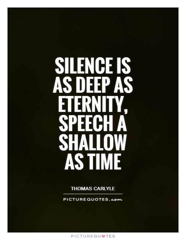 Silence is as deep as eternity, speech a shallow as time Picture Quote #1