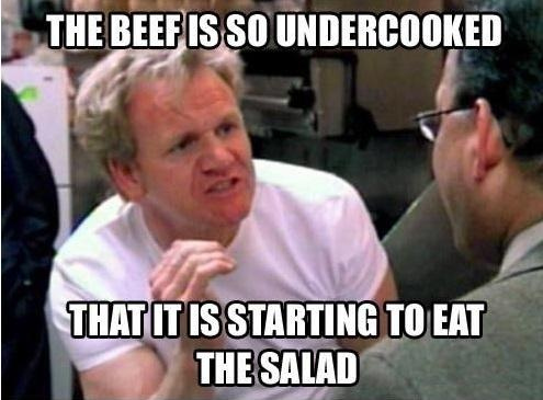 The beef is so undercooked that it's starting to eat the salad Picture Quote #1