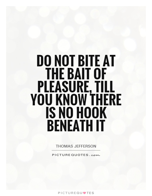 Do not bite at the bait of pleasure, till you know there is no hook beneath it Picture Quote #1