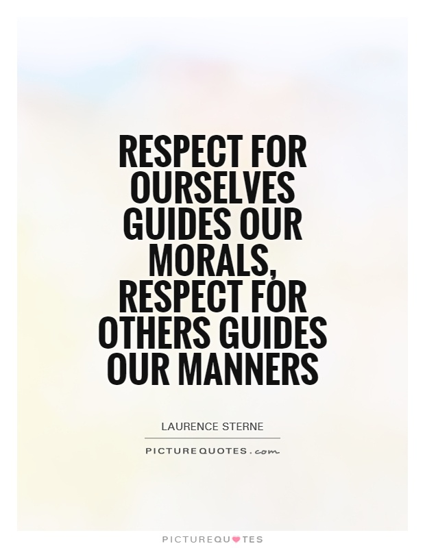 Respect for ourselves guides our morals, respect for others guides our manners Picture Quote #1