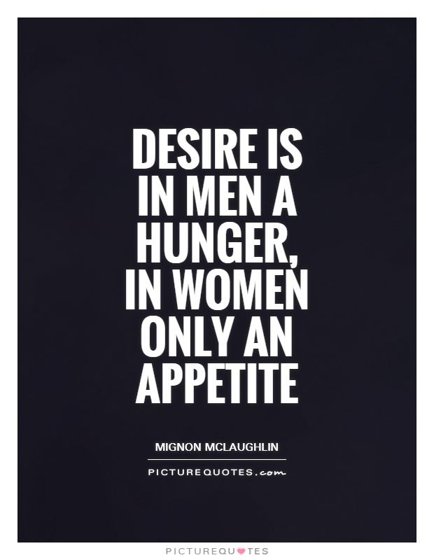 Desire is in men a hunger, in women only an appetite Picture Quote #1