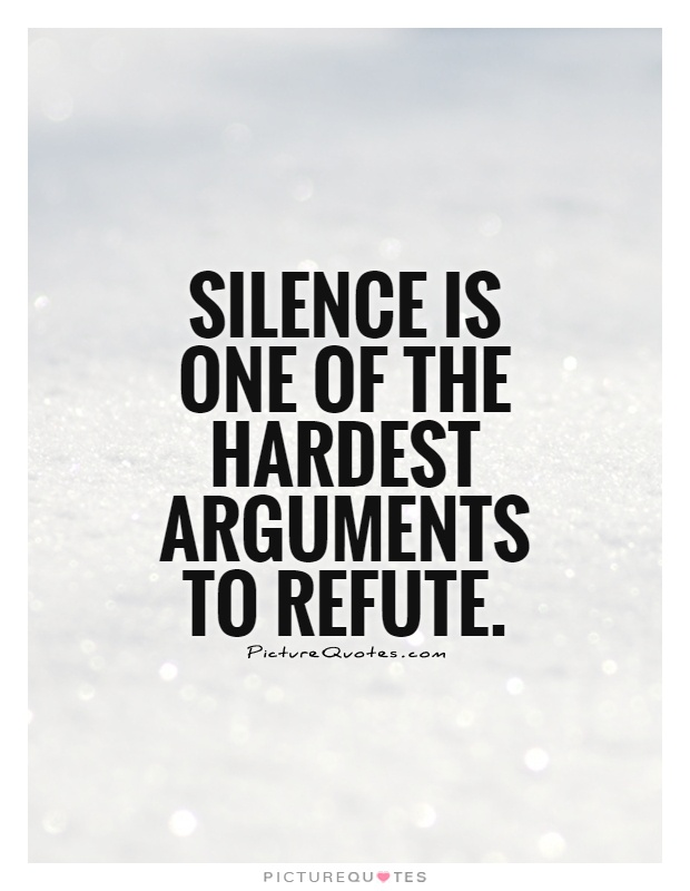 Silence is one of the hardest arguments to refute Picture Quote #1