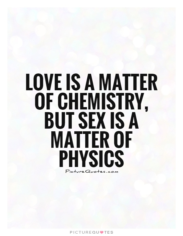 Love is a matter of chemistry, but sex is a matter of physics Picture Quote #1