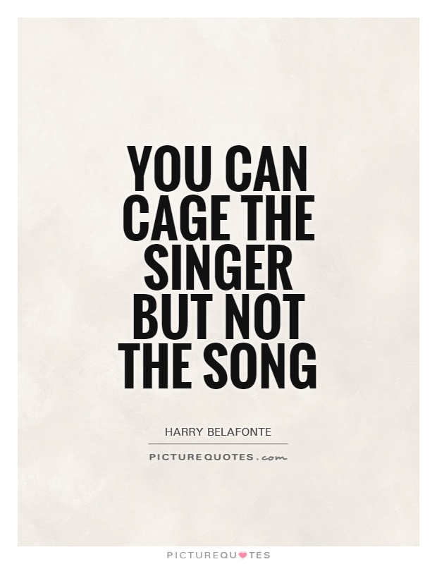 You can cage the singer but not the song Picture Quote #1
