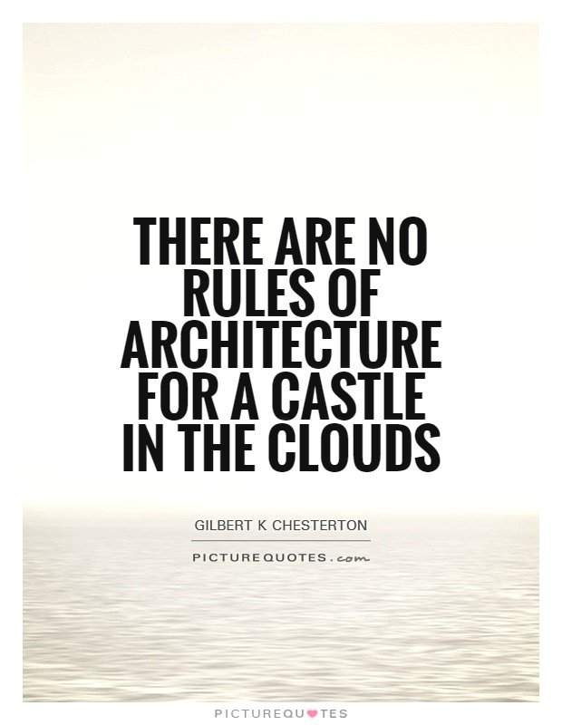 There are no rules of architecture for a castle in the clouds Picture Quote #1