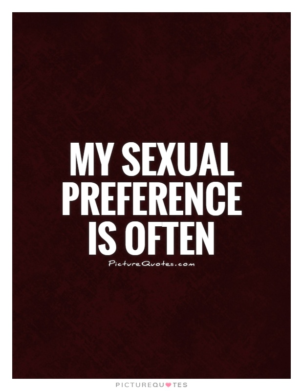 My sexual preference is often Picture Quote #1