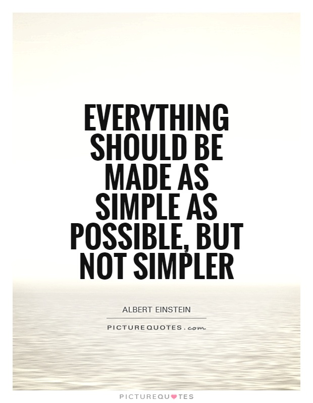 Everything should be made as simple as possible, but not simpler Picture Quote #1