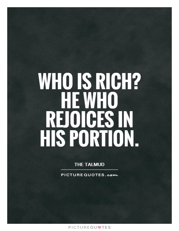 Who is rich? He who rejoices in his portion Picture Quote #1
