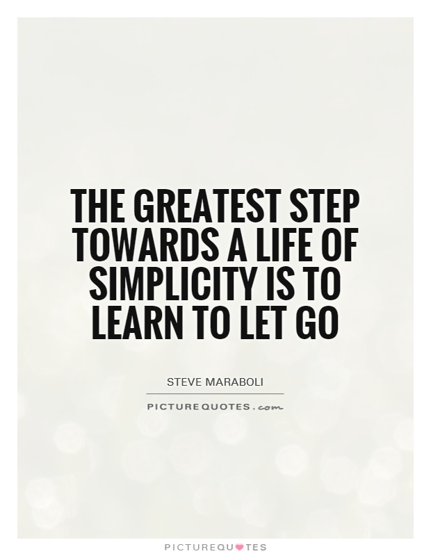The greatest step towards a life of simplicity is to learn to let go Picture Quote #1