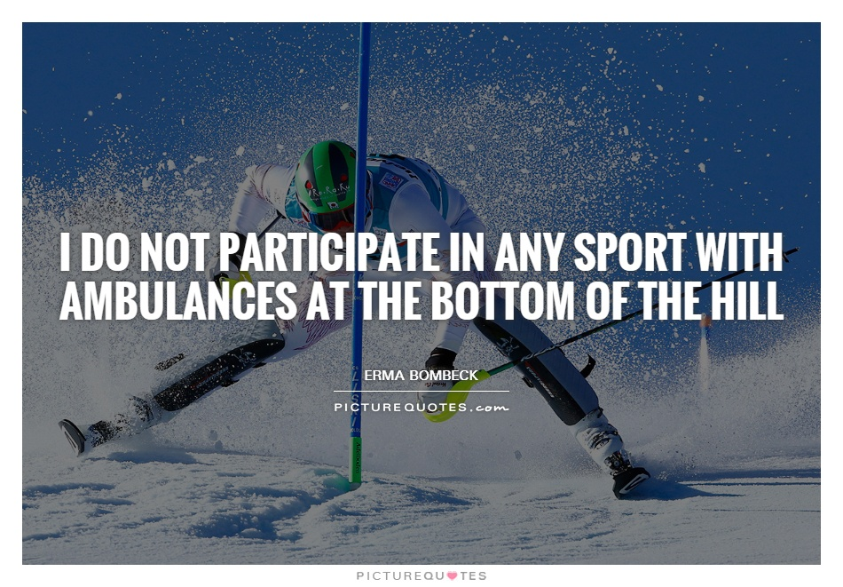 I do not participate in any sport with ambulances at the bottom of the hill Picture Quote #1