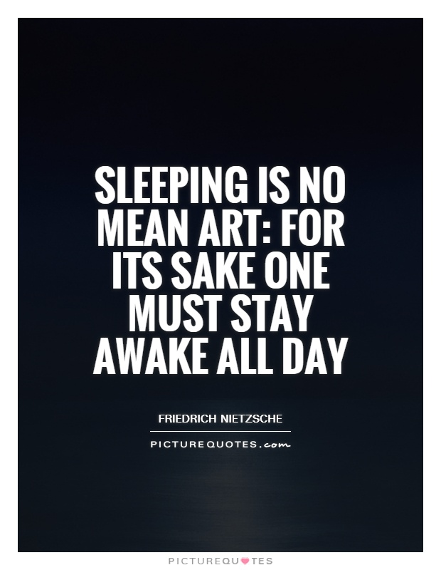 Sleeping is no mean art: for its sake one must stay awake all day Picture Quote #1