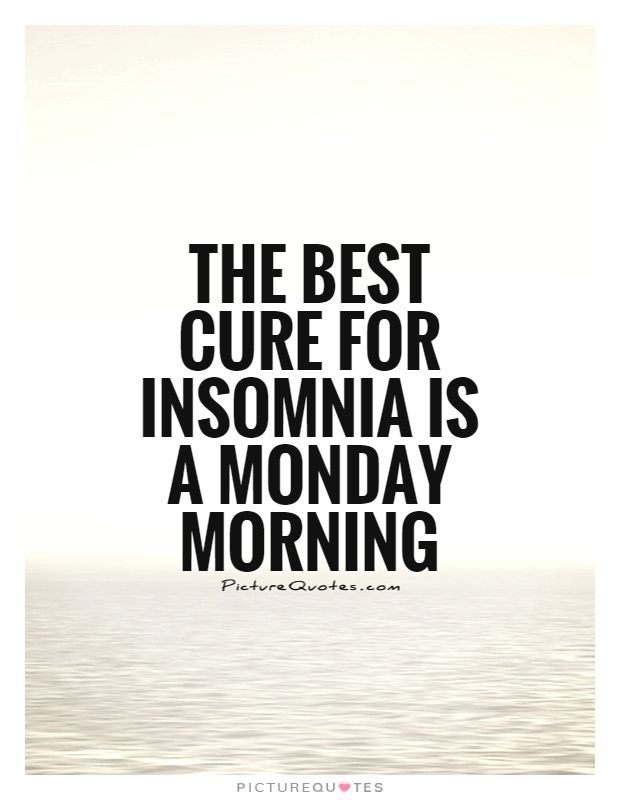 The best cure for insomnia is a Monday morning Picture Quote #1