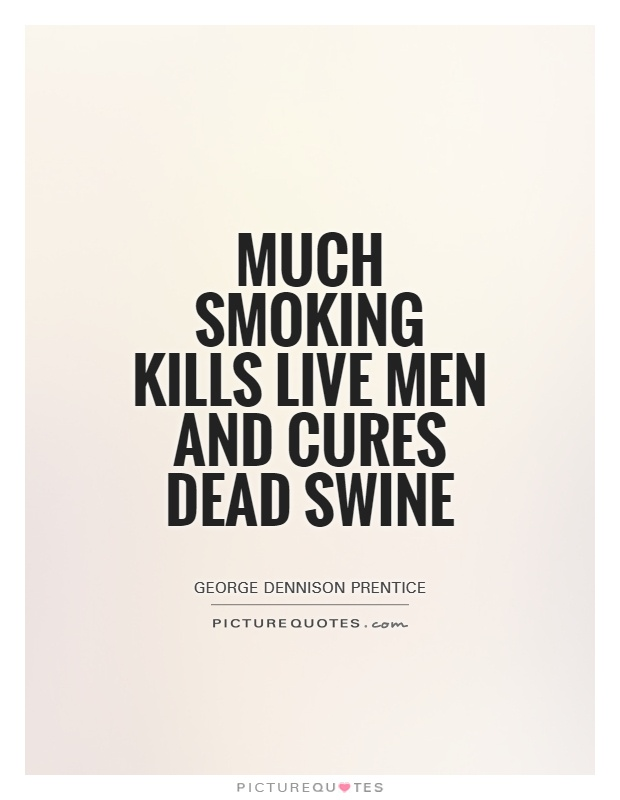 Much smoking kills live men and cures dead swine Picture Quote #1