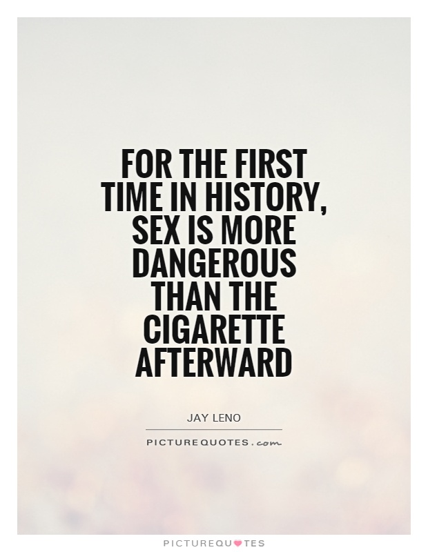 For the first time in history, sex is more dangerous than the cigarette afterward Picture Quote #1