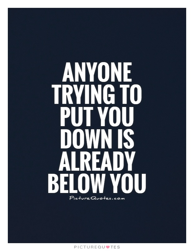 Anyone trying to put you down is already below you Picture Quote #1
