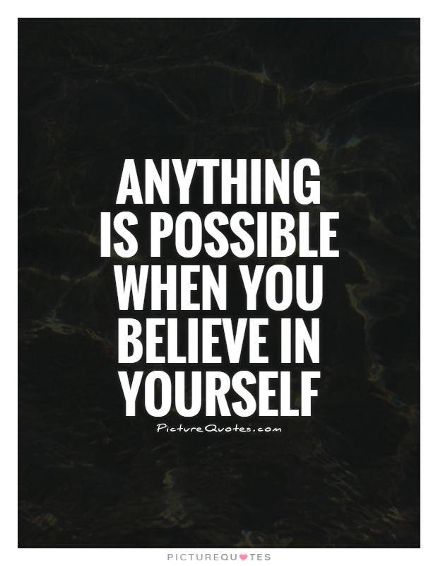 Anything is possible when you believe in yourself Picture Quote #1