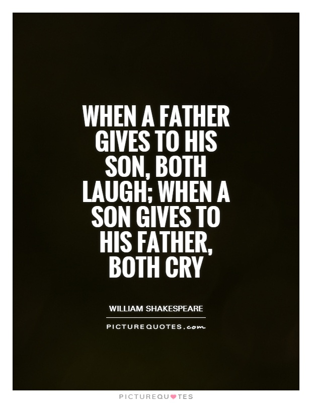 When a father gives to his son, both laugh; when a son gives to his father, both cry Picture Quote #1