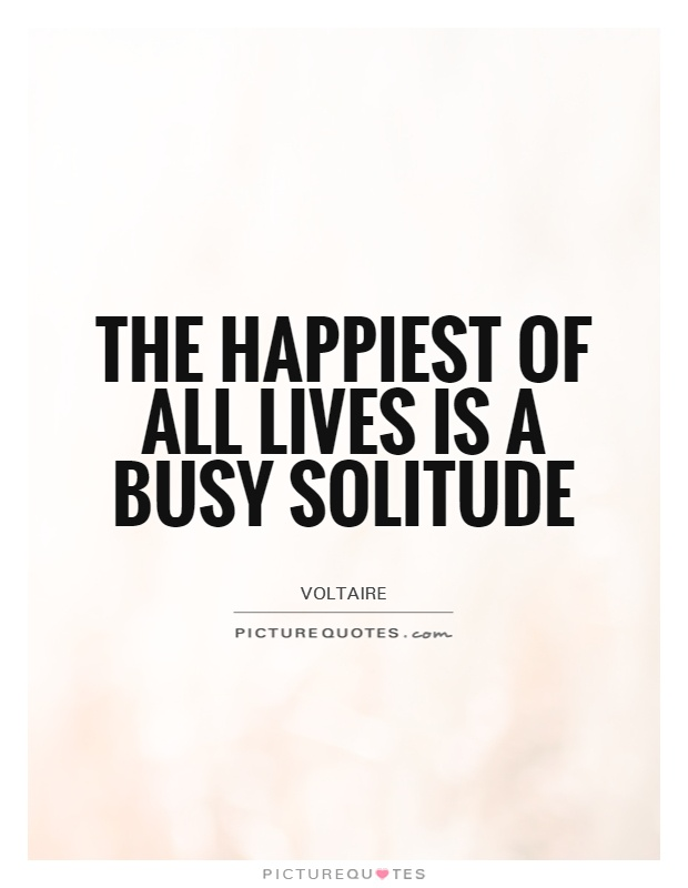 The happiest of all lives is a busy solitude Picture Quote #1