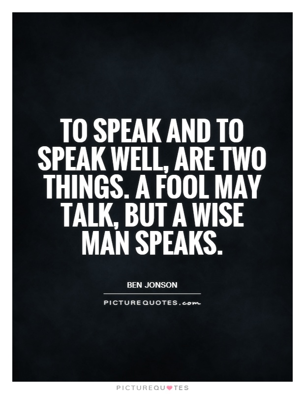 To speak and to speak well, are two things. A fool may talk, but a wise man speaks Picture Quote #1