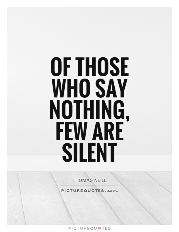 Of those who say nothing, few are silent Picture Quote #1
