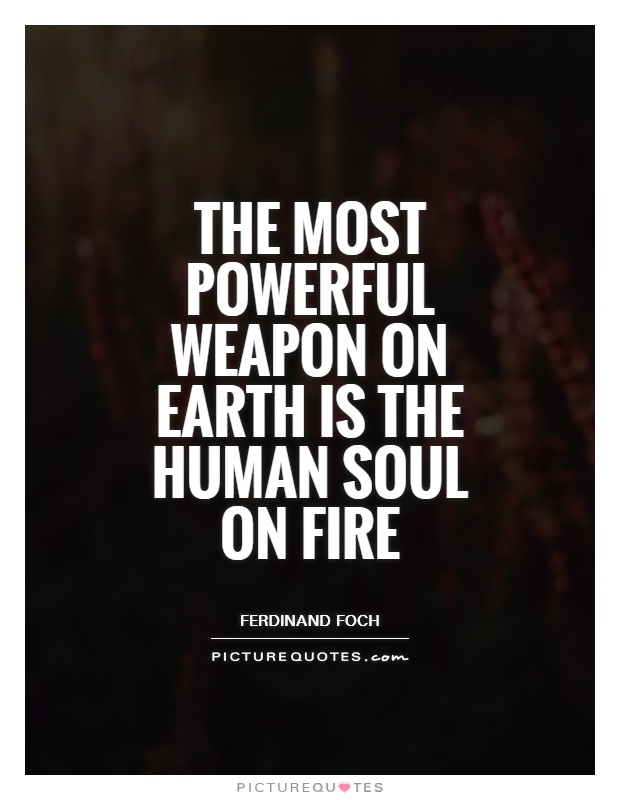 The most powerful weapon on Earth is the human soul on fire Picture Quote #1