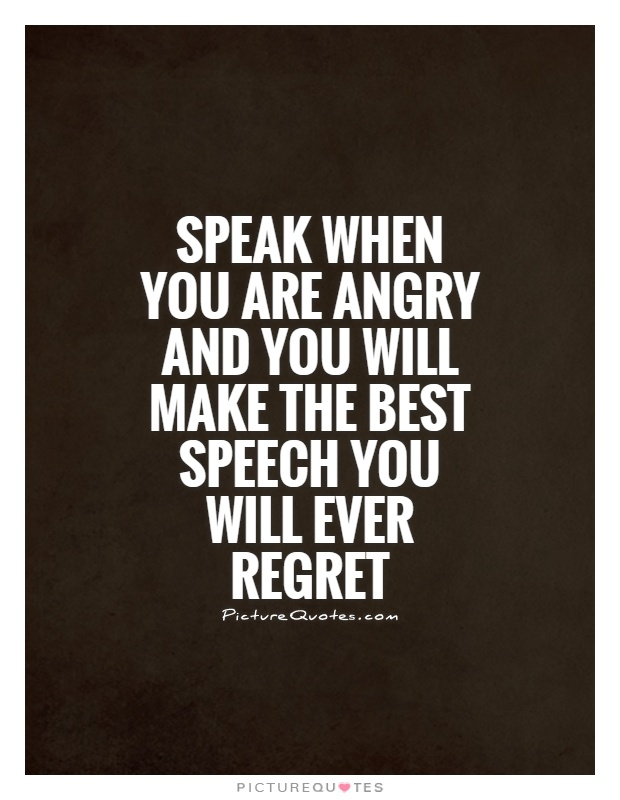 Speak when you are angry and you will make the best speech you will ever regret Picture Quote #1