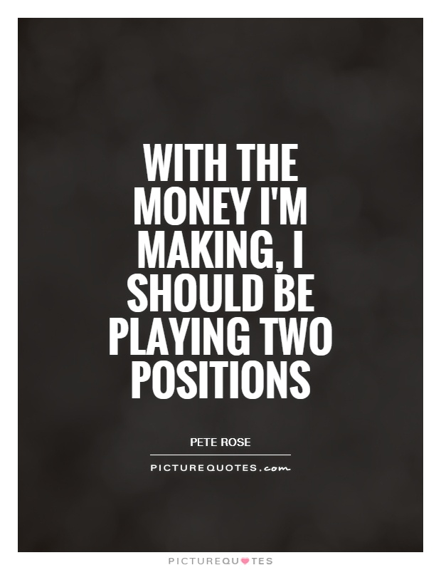 With the money I'm making, I should be playing two positions Picture Quote #1