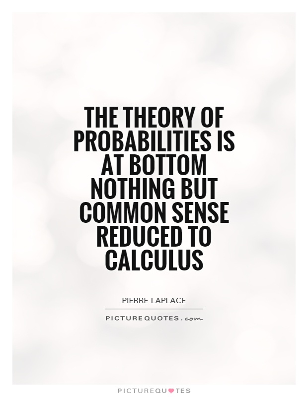 The theory of probabilities is at bottom nothing but common sense reduced to calculus Picture Quote #1