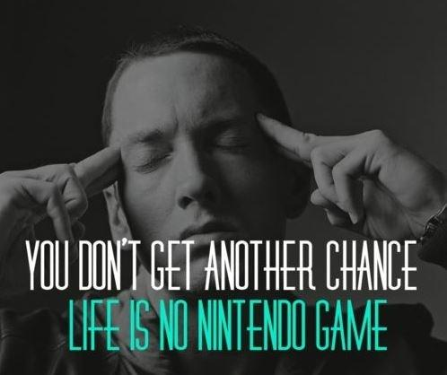 You don't get another chance. Life is no Nintendo game Picture Quote #1