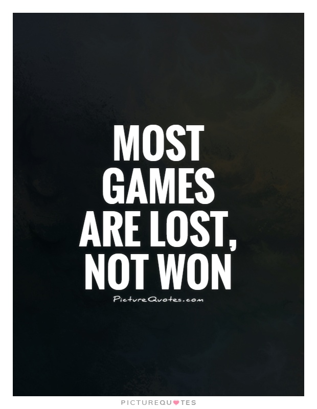 Most games are lost, not won Picture Quote #1