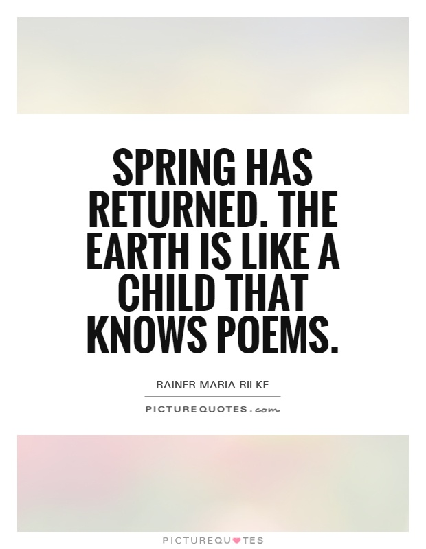 Spring has returned. The Earth is like a child that knows poems Picture Quote #1