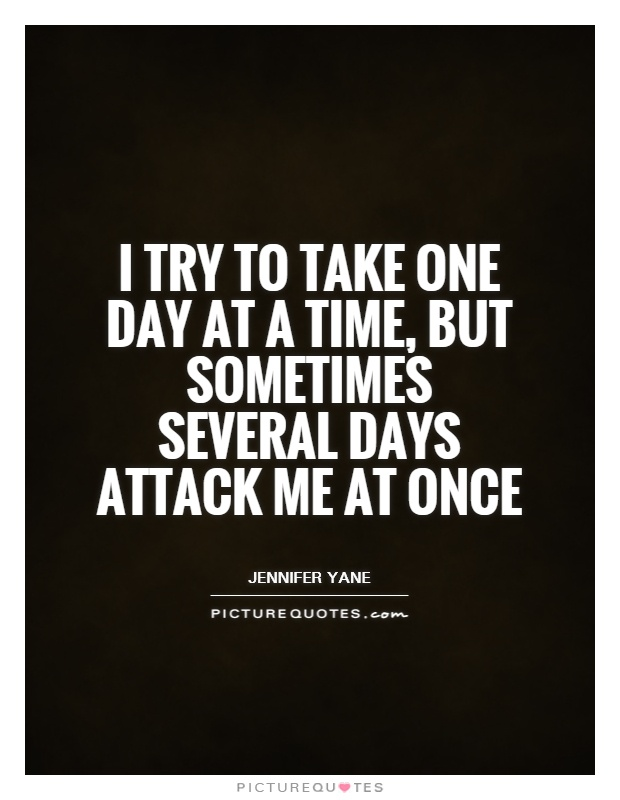 I try to take one day at a time, but sometimes several days attack me at once Picture Quote #1