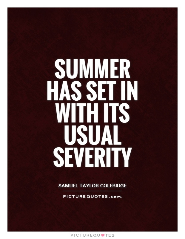 Summer has set in with its usual severity Picture Quote #1