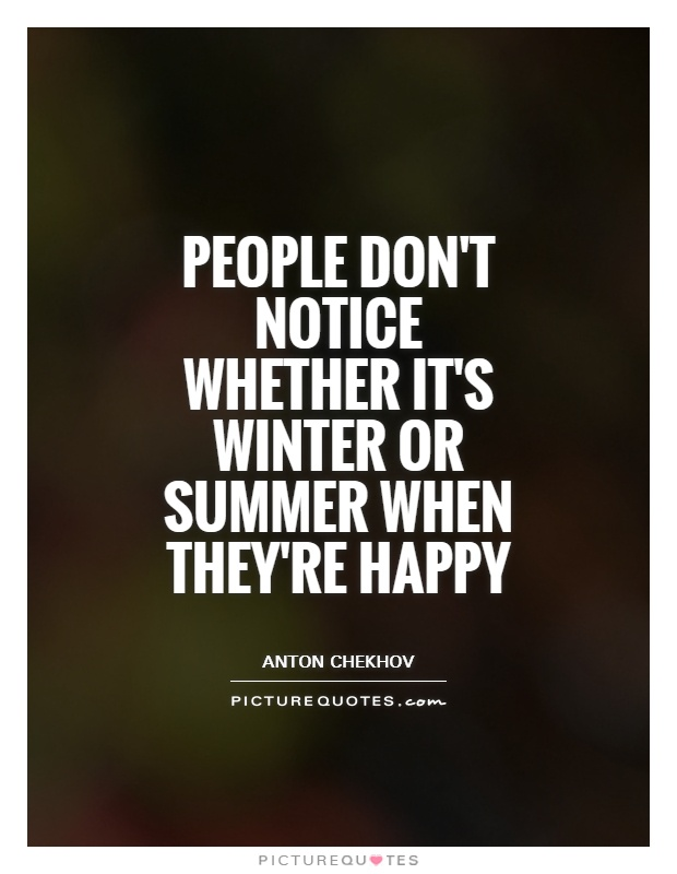 Quotes About People Who Notice: People Don't Notice Whether It's Winter Or Summer When