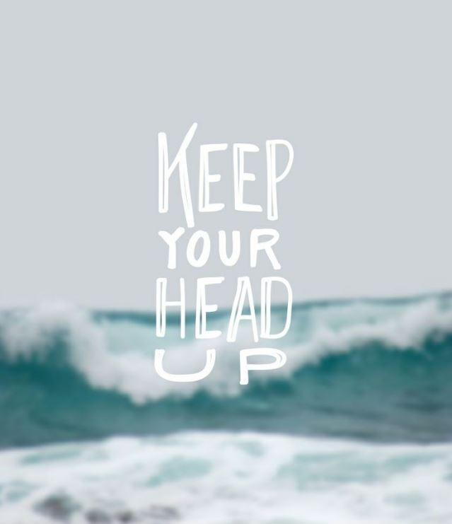 Keep your head up Picture Quote #1