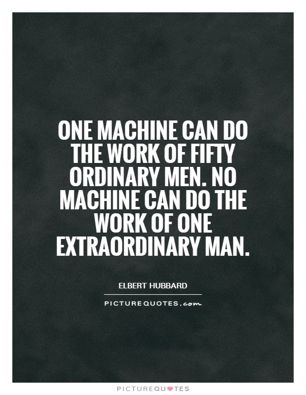 One machine can do the work of fifty ordinary men. No machine can do the work of one extraordinary man Picture Quote #1