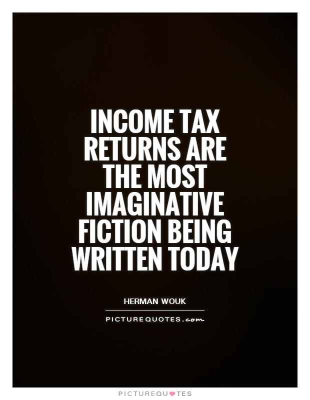 Income tax returns are the most imaginative fiction being written today Picture Quote #1