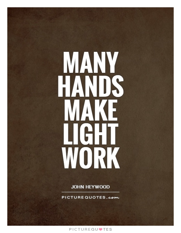 Many hands make light work Picture Quote #1