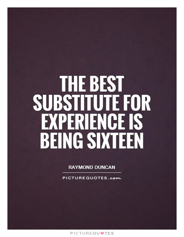 The best substitute for experience is being sixteen Picture Quote #1